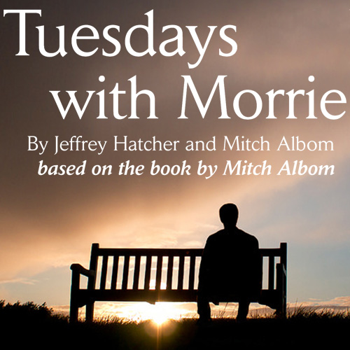 Tuesdays with Morrie by Jeffery Hatcher & Mitch Albom
